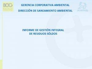 GERENCIA CORPORATIVA AMBIENTAL DIRECCIN DE SANEAMIENTO AMBIENTAL INFORME