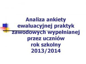 Analiza ankiety ewaluacyjnej praktyk zawodowych wypenianej przez uczniw