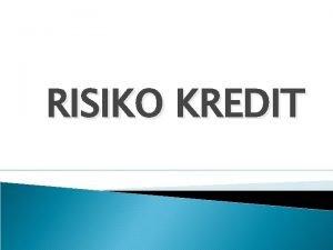 RISIKO KREDIT Pendahuluan Risiko kredit terjadi jika counterparty