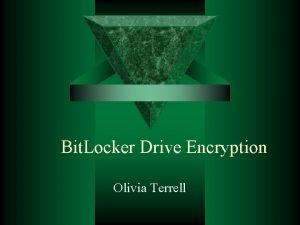 Bit Locker Drive Encryption Olivia Terrell Bit Locker