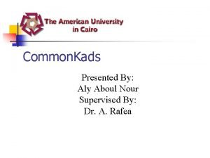 Common Kads Presented By Aly Aboul Nour Supervised