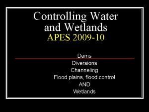 Controlling Water and Wetlands APES 2009 10 Dams