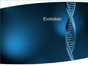 Evolution The process of biological change by which