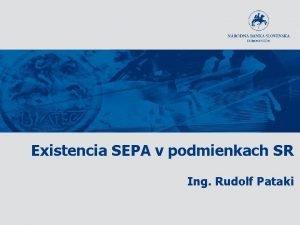 Existencia SEPA v podmienkach SR Ing Rudolf Pataki