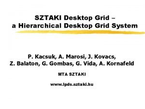 SZTAKI Desktop Grid a Hierarchical Desktop Grid System