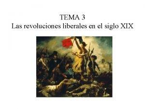 TEMA 3 Las revoluciones liberales en el siglo