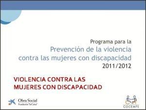 VIOLENCIA CONTRA LAS MUJERES CON DISCAPACIDAD Violencia contra