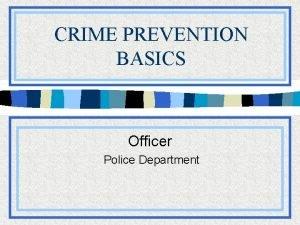 CRIME PREVENTION BASICS Officer Police Department TOPICS COVERED