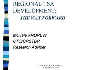 REGIONAL TSA DEVELOPMENT THE WAY FORWARD Mc Hale