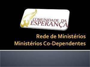 Rede de Ministrios CoDependentes Rede de Ministrios 1