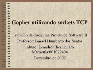 Gopher utilizando sockets TCP Trabalho da disciplina Projeto