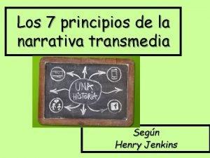 Los 7 principios de la narrativa transmedia Segn