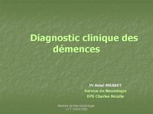 Diagnostic clinique des dmences Pr Amel MRABET Service