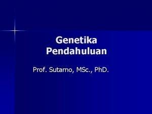 Genetika Pendahuluan Prof Sutarno MSc Ph D Genetika