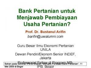 Bank Pertanian untuk Menjawab Pembiayaan Usaha Pertanian Prof