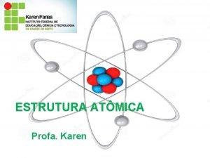 ESTRUTURA ATMICA Profa Karen ATIVIDADE VDEO ELETROSFERA DO