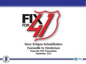 River Bridges Rehabilitation Evansville to Henderson Evansville MPO