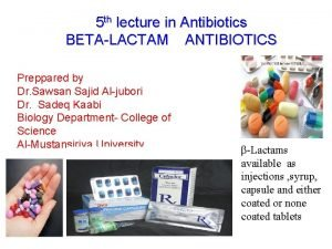 5 th lecture in Antibiotics BETALACTAM ANTIBIOTICS Preppared