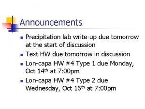 Announcements n n Precipitation lab writeup due tomorrow