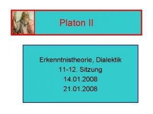 Platon II Erkenntnistheorie Dialektik 11 12 Sitzung 14