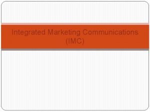 Integrated Marketing Communications IMC Context Overall Marketing Objectives