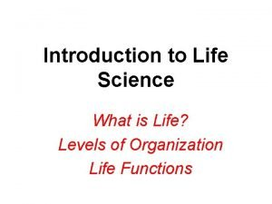 Introduction to Life Science What is Life Levels