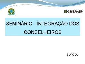 SEMINRIO INTEGRAO DOS CONSELHEIROS SUPCOL PROCESSOS DE INFRAO
