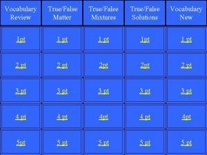 Vocabulary Review TrueFalse Matter TrueFalse Mixtures TrueFalse Solutions