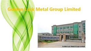 Golden Luck Metal Group Limited Company Profile Golden