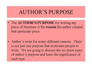AUTHORS PURPOSE The AUTHORS PURPOSE for writing any