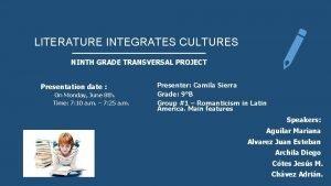 LITERATURE INTEGRATES CULTURES NINTH GRADE TRANSVERSAL PROJECT Presentation