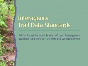 Interagency Trail Data Standards USDA Forest Service Bureau