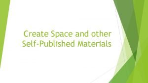 Create Space and other SelfPublished Materials Create Space