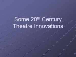 th 20 Some Century Theatre Innovations Many innovators