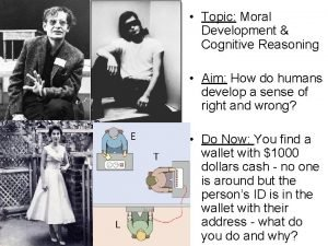 Topic Moral Development Cognitive Reasoning Aim How do