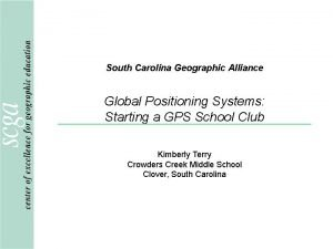 South Carolina Geographic Alliance Global Positioning Systems Starting