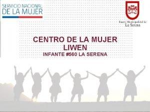CENTRO DE LA MUJER LIWEN INFANTE 560 LA