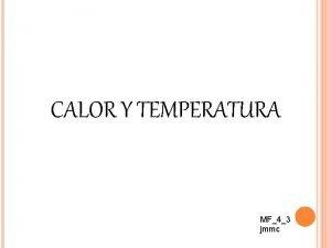 CALOR Y TEMPERATURA MF43 jmmc TEMPERATURA La temperatura