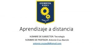 Aprendizaje a distancia NOMBRE DE SUBSECTOR Tecnologa NOMBRE