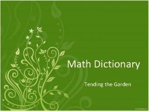 Math Dictionary Tending the Garden The Garden and