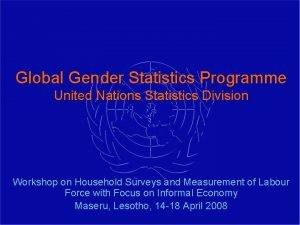 Global Gender Statistics Programme United Nations Statistics Division
