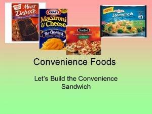 Convenience Foods Lets Build the Convenience Sandwich Build