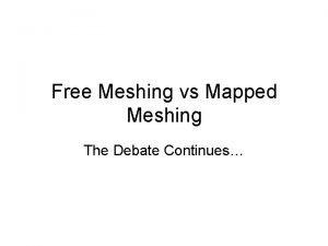 Free Meshing vs Mapped Meshing The Debate Continues