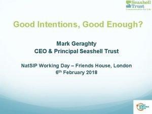 Good Intentions Good Enough Mark Geraghty CEO Principal