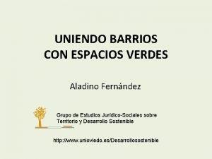 UNIENDO BARRIOS CON ESPACIOS VERDES Aladino Fernndez Grupo