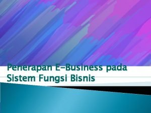 Penerapan EBusiness pada Sistem Fungsi Bisnis Ebusiness cara