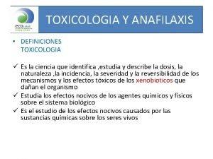 TOXICOLOGIA Y ANAFILAXIS DEFINICIONES TOXICOLOGIA Es la ciencia