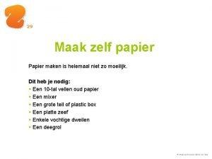 29 Maak zelf papier Papier maken is helemaal