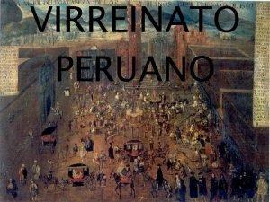 VIRREINATO PERUANO DINASTAS ORGANIZACIN POLTICA ORGANIZACIN SOCIAL ORGANIZACIN