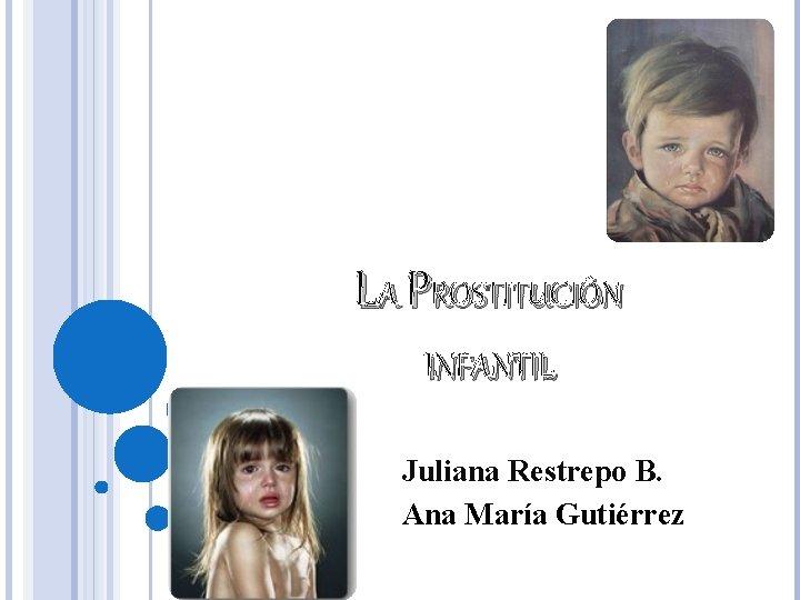 LA PROSTITUCIN INFANTIL Juliana Restrepo B Ana Mara